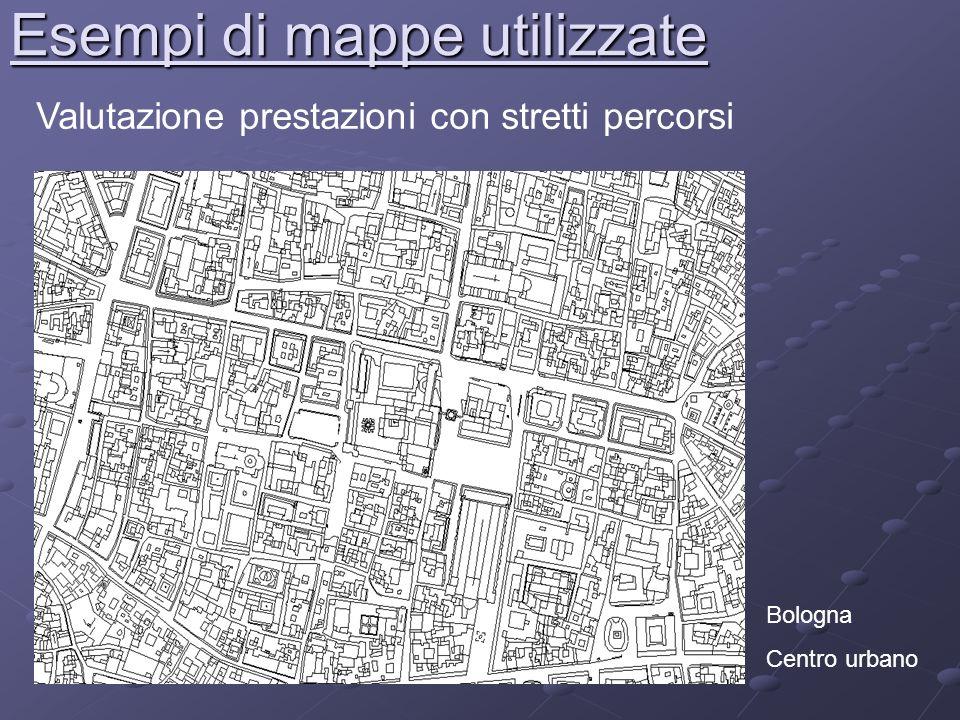 Esempi di mappe utilizzate Valutazione prestazioni con stretti percorsi Bologna Centro urbano
