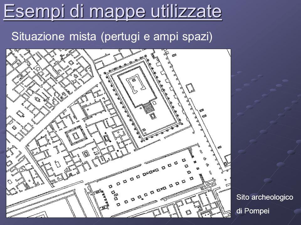 Esempi di mappe utilizzate Situazione mista (pertugi e ampi spazi) Sito archeologico di Pompei