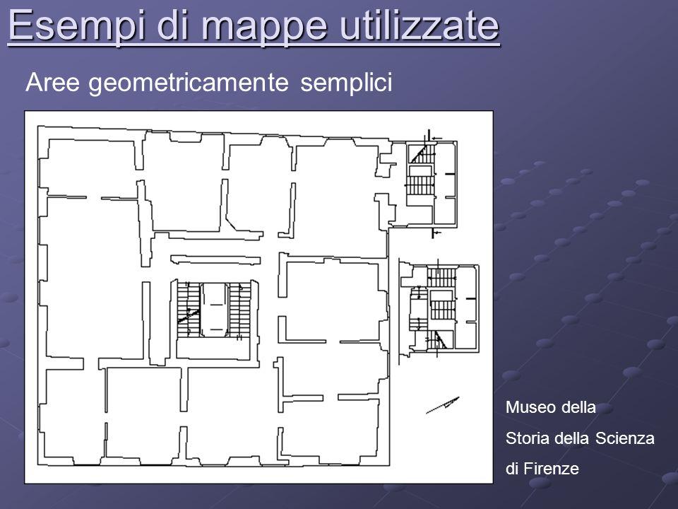 Esempi di mappe utilizzate Aree geometricamente semplici Museo della Storia della Scienza di Firenze