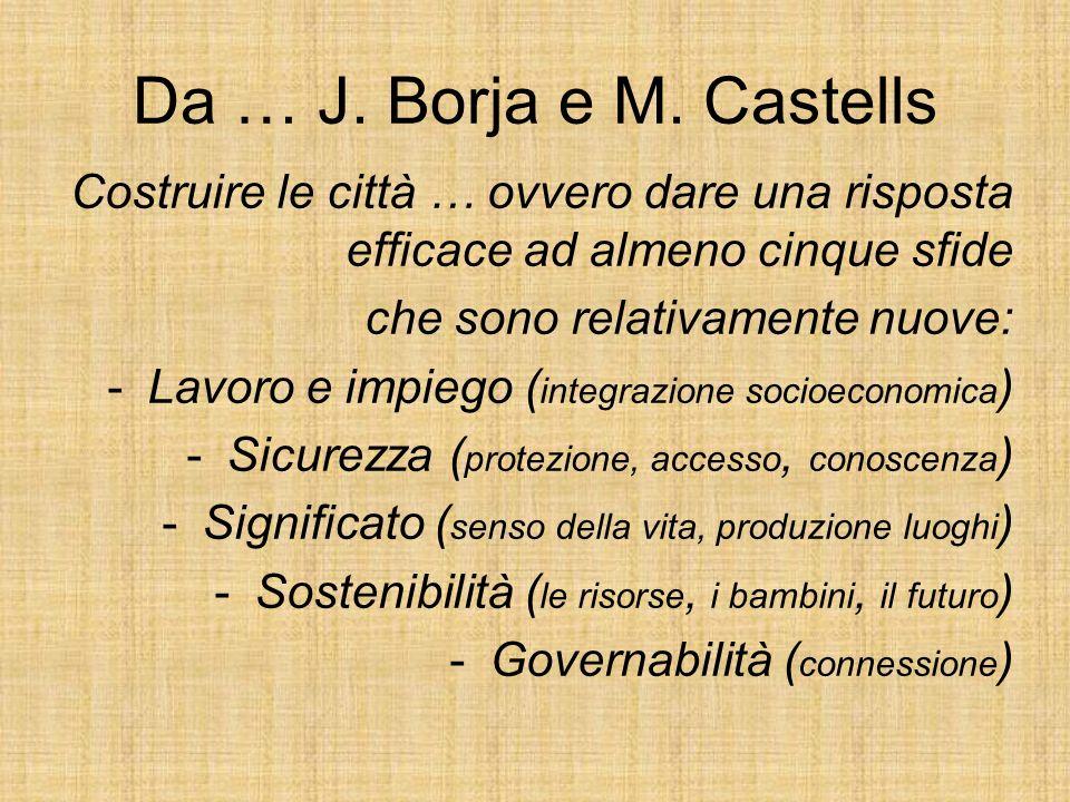 Da … J. Borja e M. Castells Costruire le città … ovvero dare una risposta efficace ad almeno cinque sfide che sono relativamente nuove: -Lavoro e impi