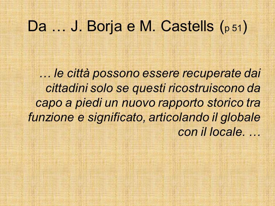 Da … J. Borja e M. Castells ( p 51 ) … le città possono essere recuperate dai cittadini solo se questi ricostruiscono da capo a piedi un nuovo rapport