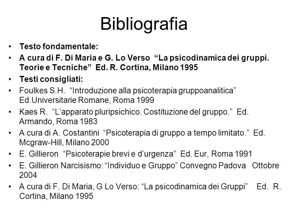 Bibliografia Testo fondamentale: A cura di F. Di Maria e G. Lo Verso La psicodinamica dei gruppi. Teorie e Tecniche Ed. R. Cortina, Milano 1995 Testi