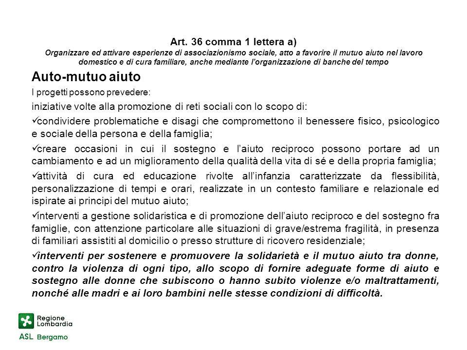 Art. 36 comma 1 lettera a) Organizzare ed attivare esperienze di associazionismo sociale, atto a favorire il mutuo aiuto nel lavoro domestico e di cur