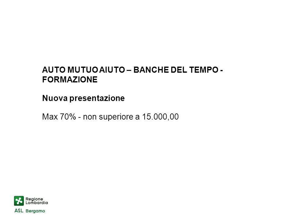 AUTO MUTUO AIUTO – BANCHE DEL TEMPO - FORMAZIONE Nuova presentazione Max 70% - non superiore a 15.000,00