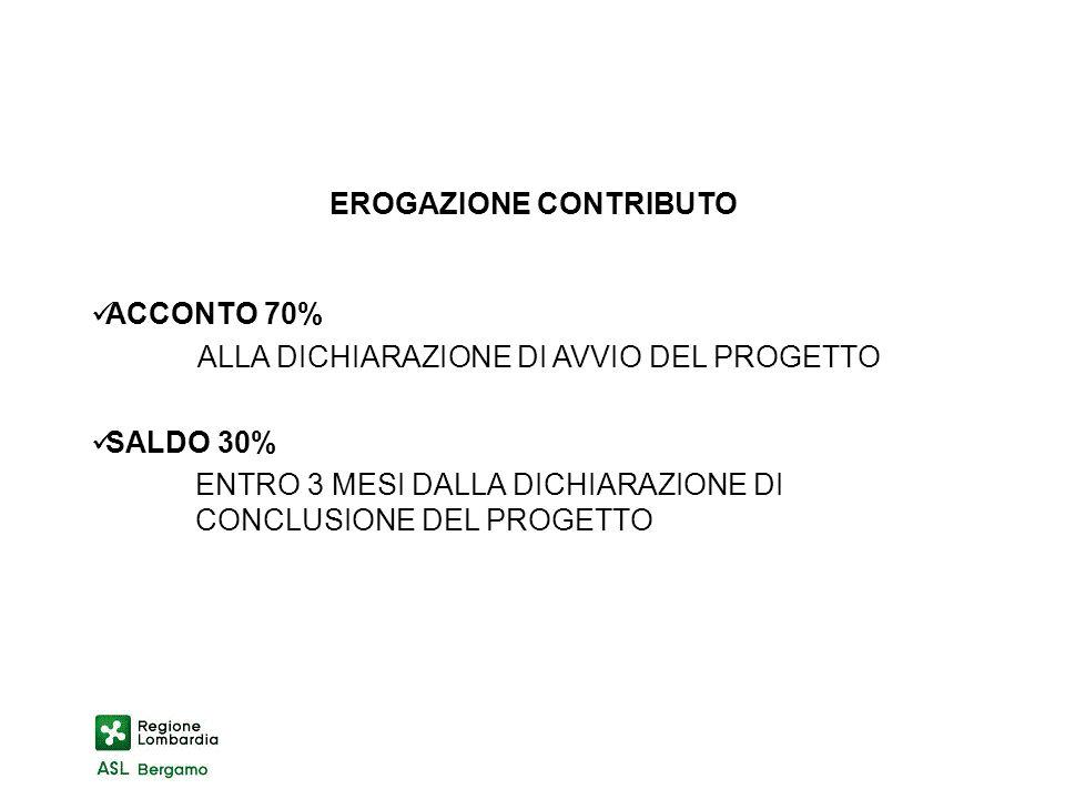 EROGAZIONE CONTRIBUTO ACCONTO 70% ALLA DICHIARAZIONE DI AVVIO DEL PROGETTO SALDO 30% ENTRO 3 MESI DALLA DICHIARAZIONE DI CONCLUSIONE DEL PROGETTO
