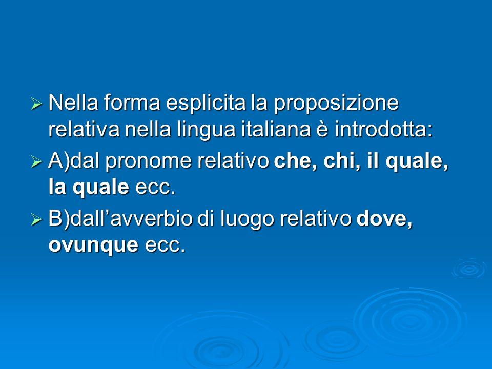Nella forma esplicita la proposizione relativa nella lingua italiana è introdotta: Nella forma esplicita la proposizione relativa nella lingua italian