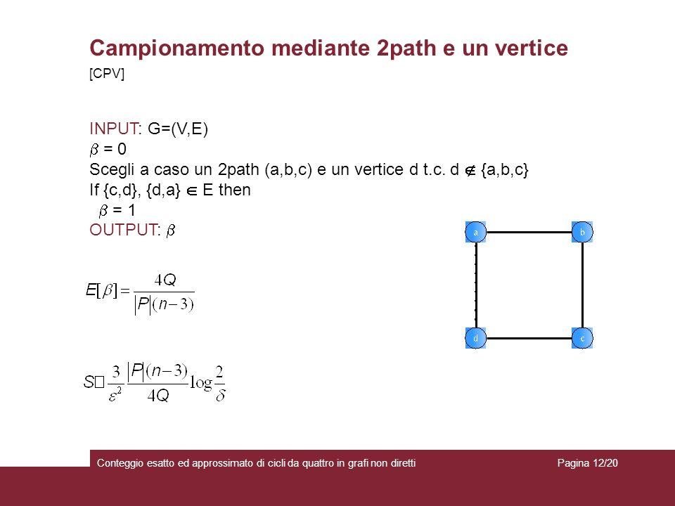 Campionamento mediante 2path e un vertice Conteggio esatto ed approssimato di cicli da quattro in grafi non diretti INPUT: G=(V,E) = 0 Scegli a caso un 2path (a,b,c) e un vertice d t.c.