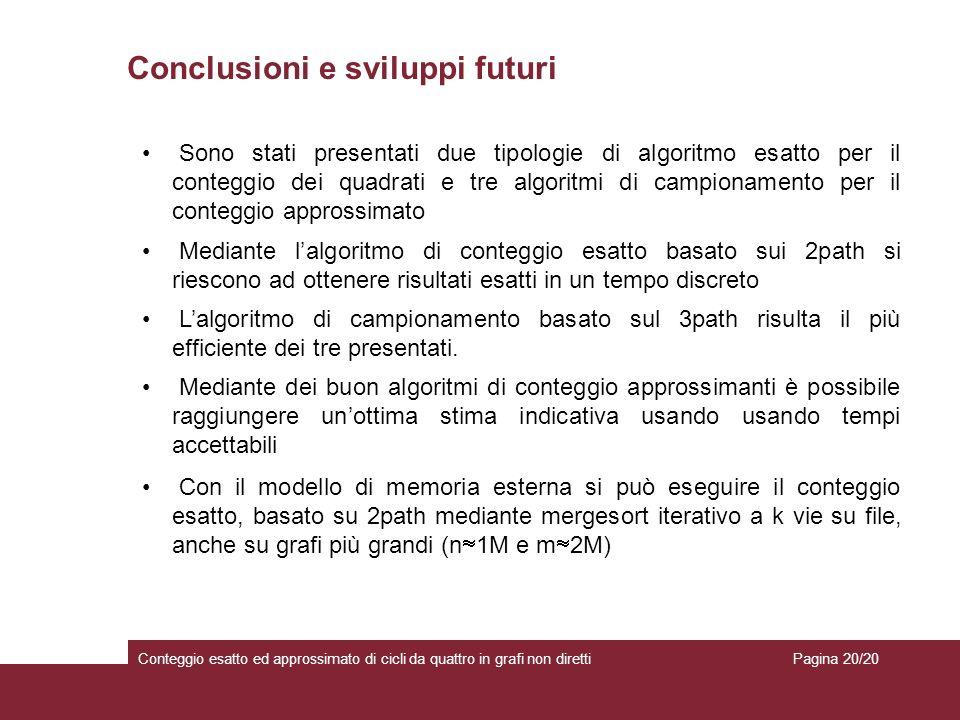 Conclusioni e sviluppi futuri Conteggio esatto ed approssimato di cicli da quattro in grafi non diretti Sono stati presentati due tipologie di algorit