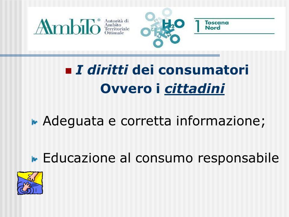 I diritti dei consumatori Ovvero i cittadini Adeguata e corretta informazione; Educazione al consumo responsabile
