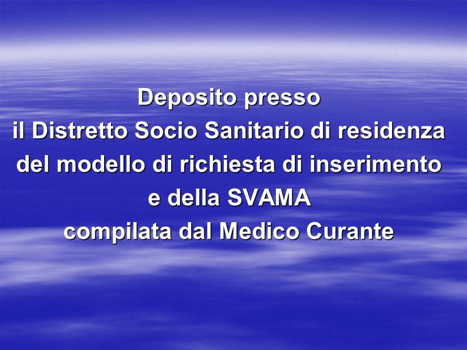 Deposito presso il Distretto Socio Sanitario di residenza del modello di richiesta di inserimento e della SVAMA compilata dal Medico Curante