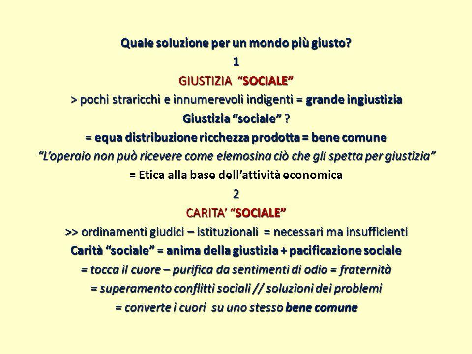 Quale soluzione per un mondo più giusto? 1 GIUSTIZIA SOCIALE > pochi straricchi e innumerevoli indigenti = grande ingiustizia Giustizia sociale ? = eq