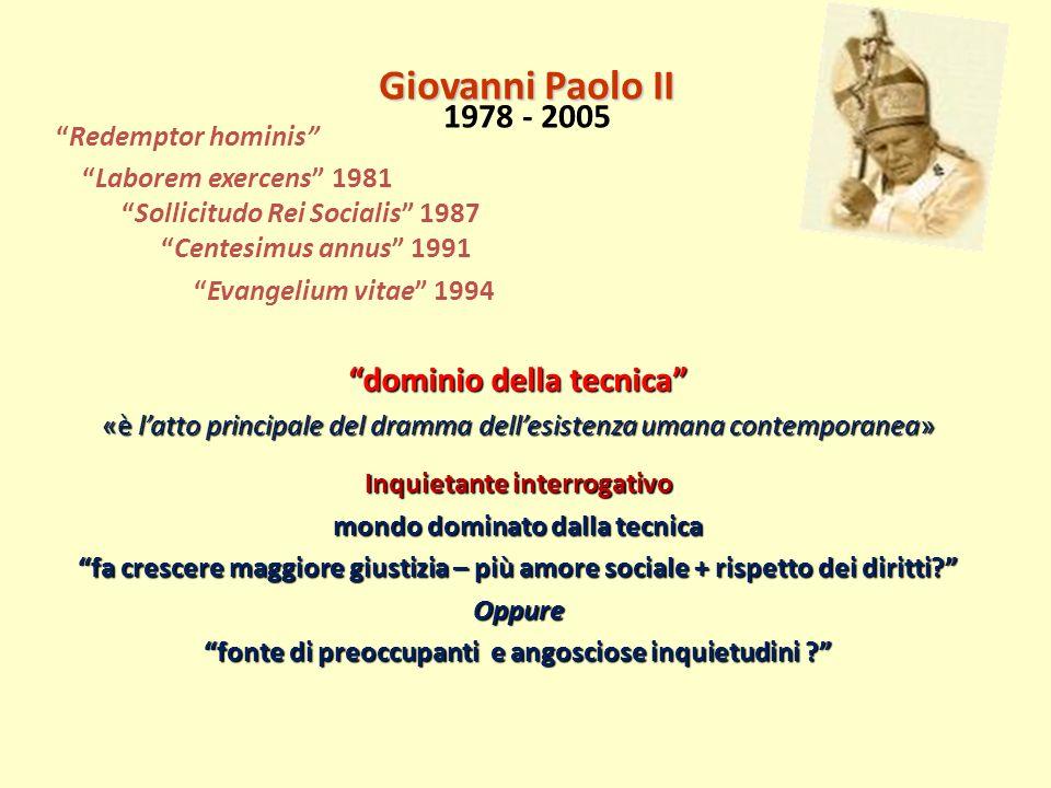 Redemptor hominis Laborem exercens 1981 Sollicitudo Rei Socialis 1987Centesimus annus 1991 Evangelium vitae 1994 dominio della tecnica «è latto princi