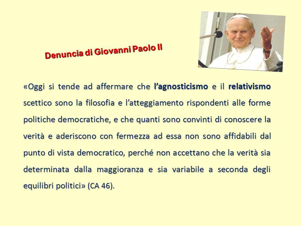 Denuncia di Giovanni Paolo II «Oggi si tende ad affermare che lagnosticismo e il relativismo scettico sono la filosofia e latteggiamento rispondenti a