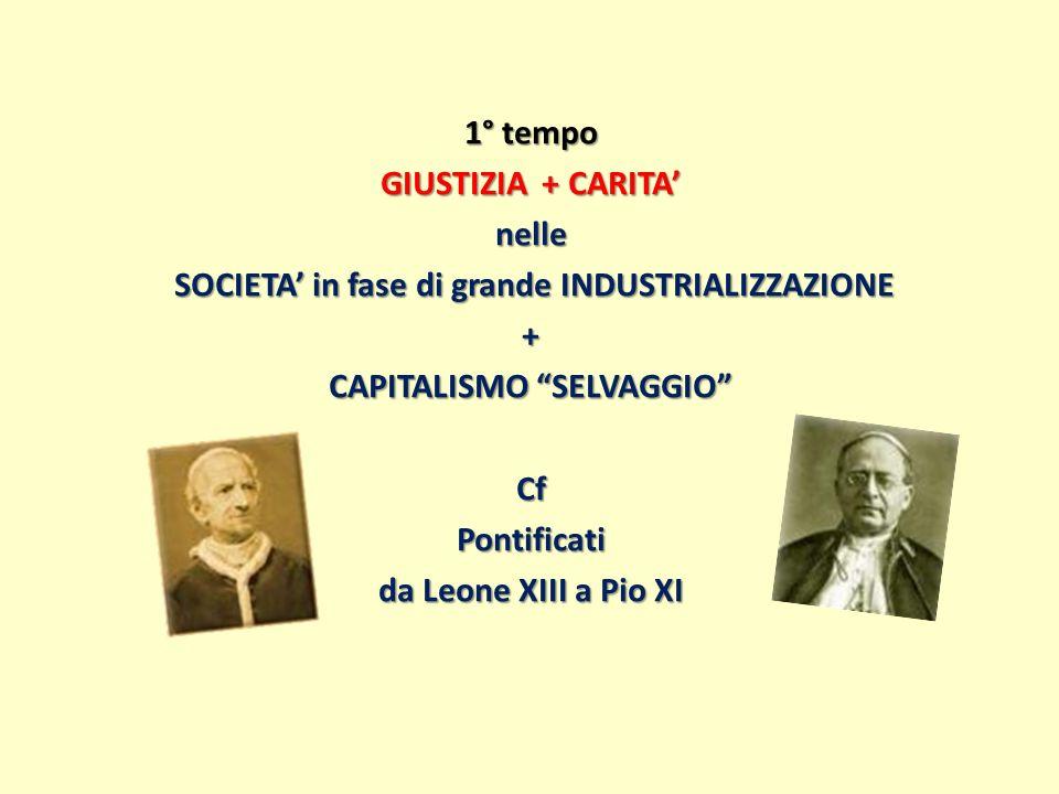 1° tempo GIUSTIZIA + CARITA nelle SOCIETA in fase di grande INDUSTRIALIZZAZIONE SOCIETA in fase di grande INDUSTRIALIZZAZIONE+ CAPITALISMO SELVAGGIO C