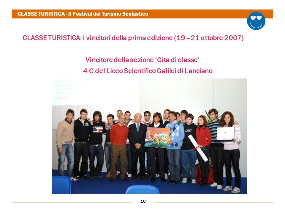 10 CLASSE TURISTICA: i vincitori della prima edizione (19 –21 ottobre 2007) Vincitore della sezione Gita di classe 4 C del Liceo Scientifico Galilei di Lanciano CLASSE TURISTICA - Il Festival del Turismo Scolastico