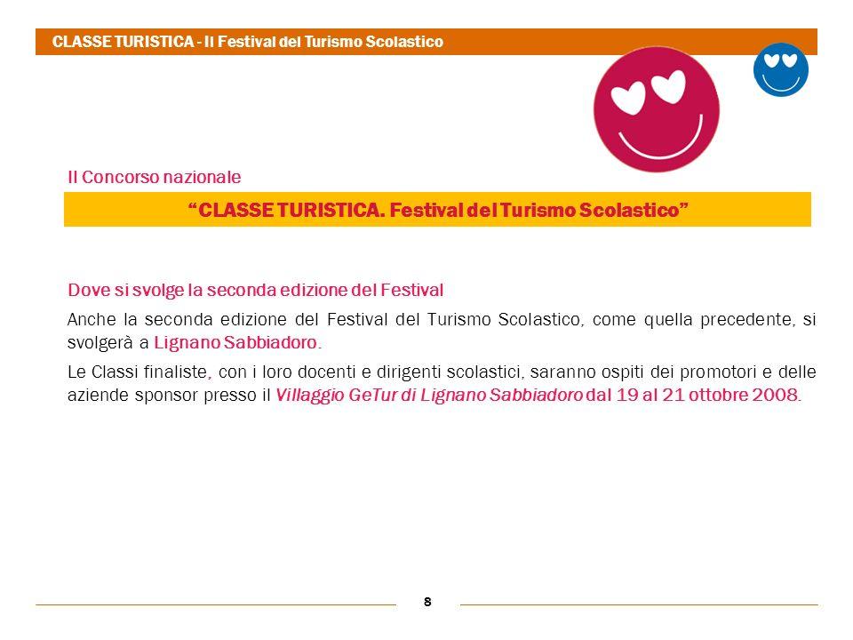 8 Il Concorso nazionale Dove si svolge la seconda edizione del Festival Anche la seconda edizione del Festival del Turismo Scolastico, come quella precedente, si svolgerà a Lignano Sabbiadoro.