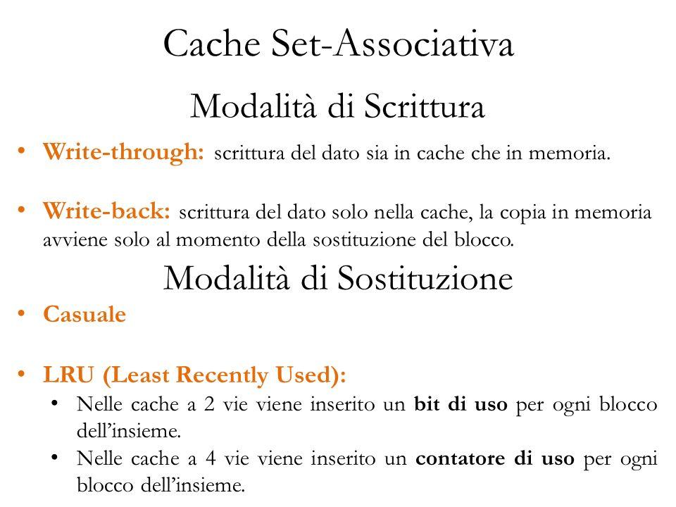 Modalità di Scrittura Modalità di Sostituzione Write-through: scrittura del dato sia in cache che in memoria.