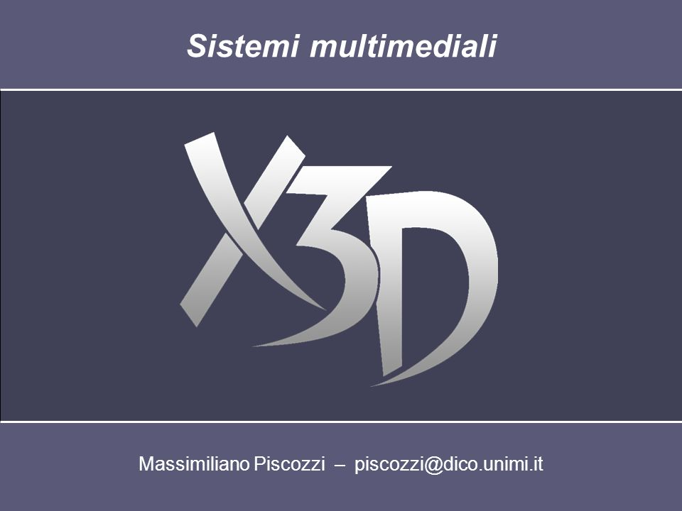 Massimiliano Piscozzi – piscozzi@dico.unimi.it Sistemi multimediali