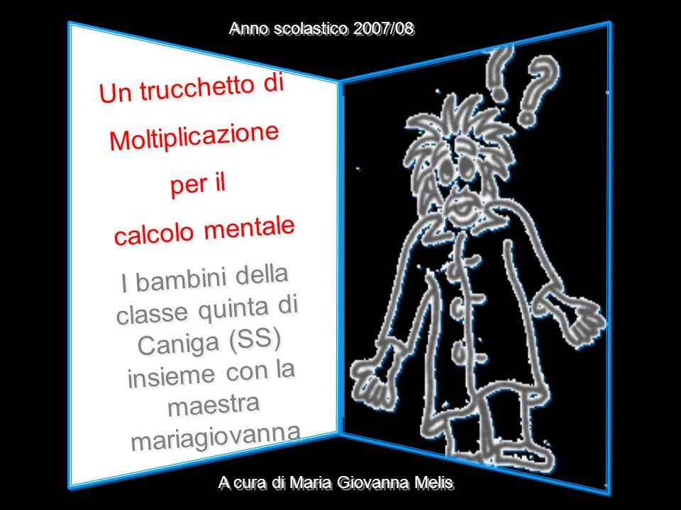 Un trucchetto di Moltiplicazione per il calcolo mentale I bambini della classe quinta di Caniga (SS) insieme con la maestra mariagiovanna Un trucchett