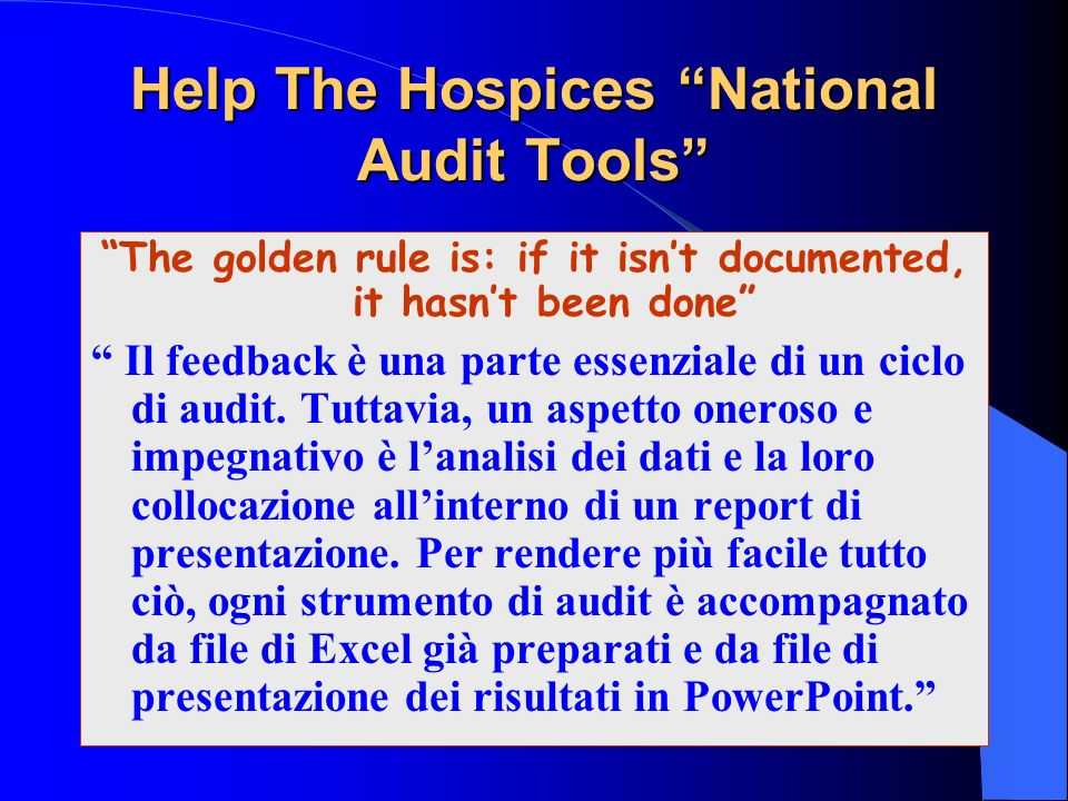Help The Hospices National Audit Tools The golden rule is: if it isnt documented, it hasnt been done Il feedback è una parte essenziale di un ciclo di