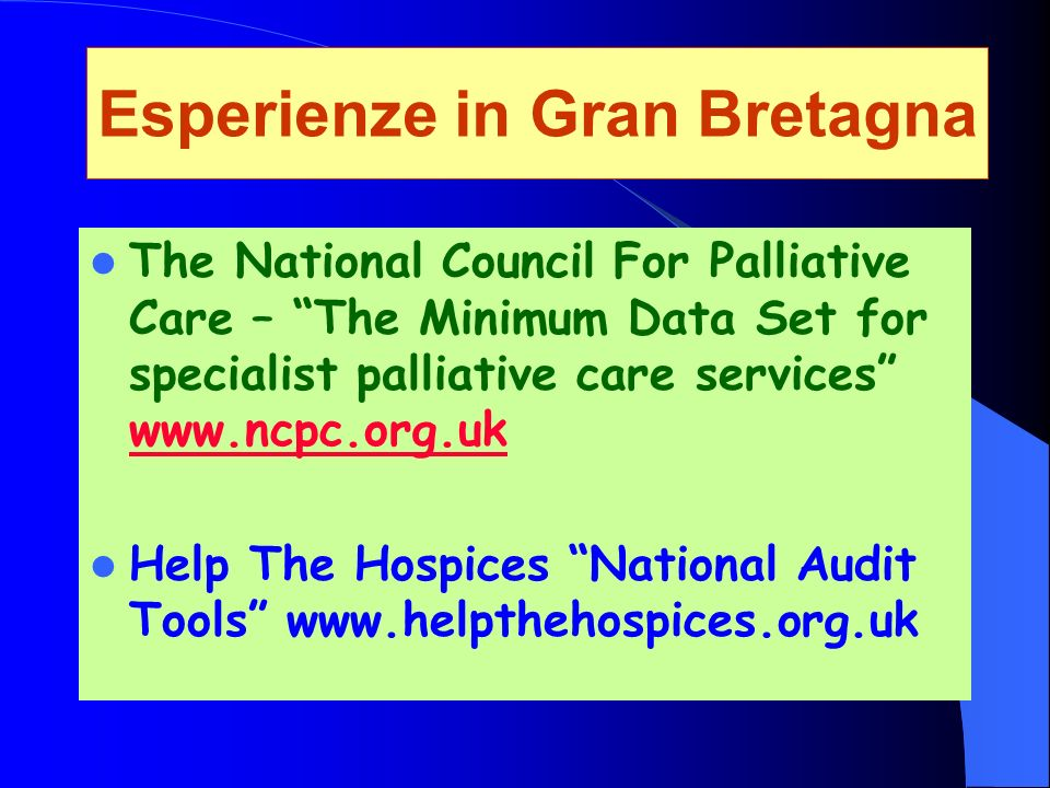 Esperienze in Gran Bretagna The National Council For Palliative Care – The Minimum Data Set for specialist palliative care services www.ncpc.org.uk ww