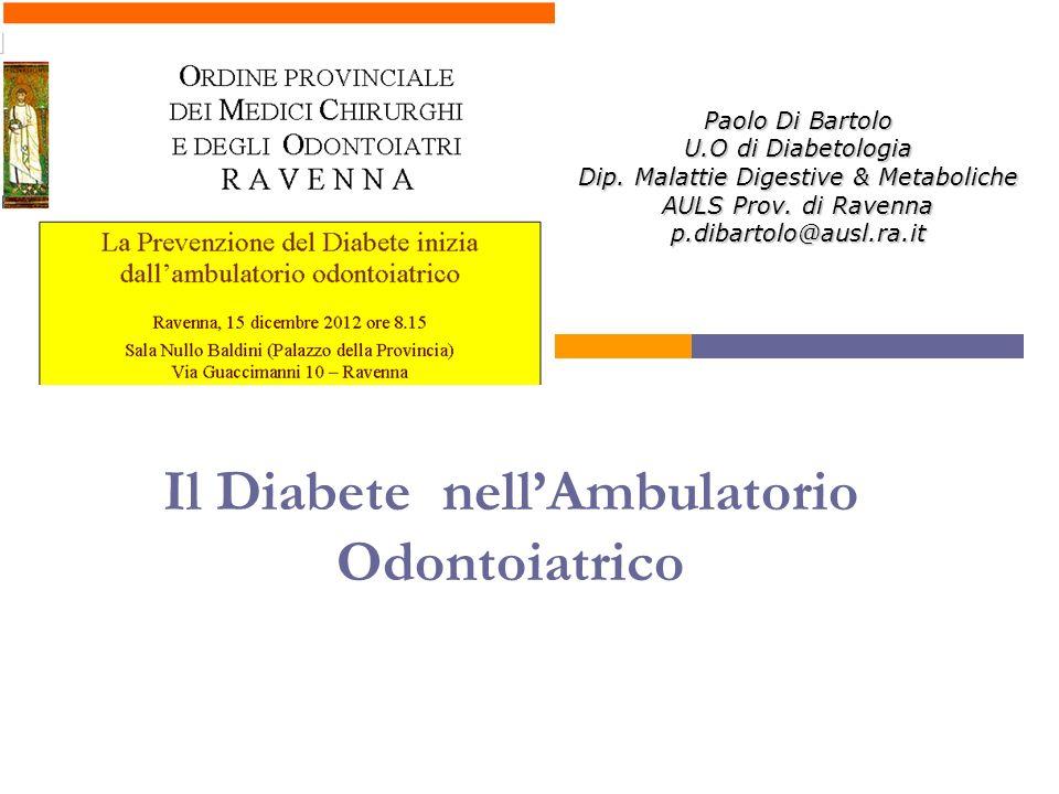 Il Diabete nellAmbulatorio Odontoiatrico Paolo Di Bartolo U.O di Diabetologia Dip. Malattie Digestive & Metaboliche AULS Prov. di Ravenna p.dibartolo@