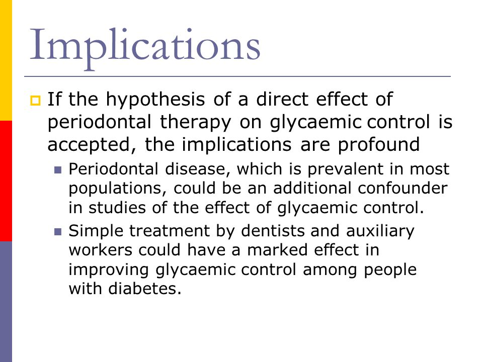 Implications If the hypothesis of a direct effect of periodontal therapy on glycaemic control is accepted, the implications are profound Periodontal d