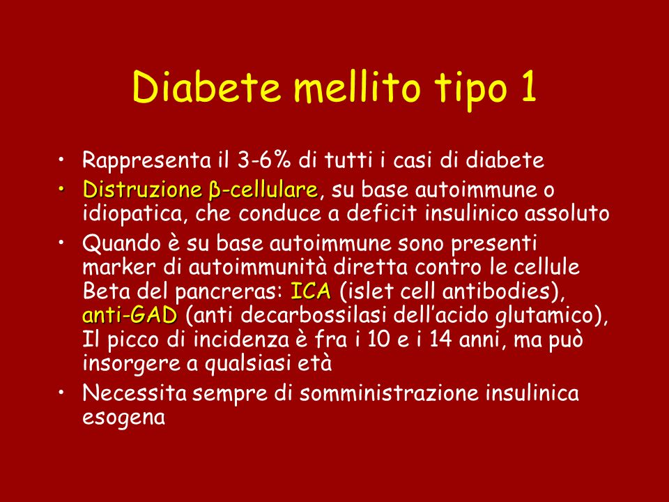 Diabete mellito tipo 1 Rappresenta il 3-6% di tutti i casi di diabete Distruzione β-cellulareDistruzione β-cellulare, su base autoimmune o idiopatica,