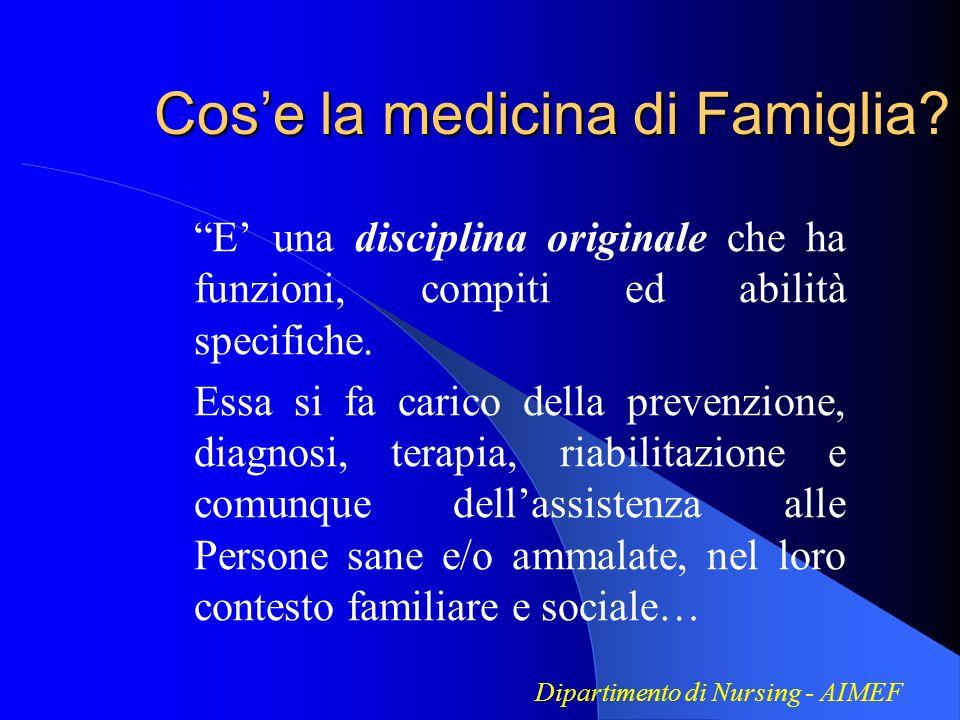 Cose la medicina di Famiglia? E una disciplina originale che ha funzioni, compiti ed abilità specifiche. Essa si fa carico della prevenzione, diagnosi
