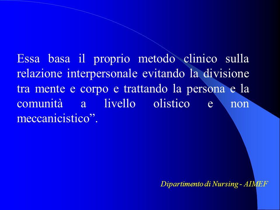 Essa basa il proprio metodo clinico sulla relazione interpersonale evitando la divisione tra mente e corpo e trattando la persona e la comunità a live
