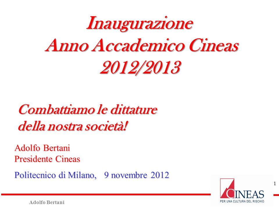 Adolfo Bertani Presidente Cineas Politecnico di Milano, 9 novembre 2012 Inaugurazione Anno Accademico Cineas Anno Accademico Cineas2012/2013 Combattiamo le dittature della nostra società.