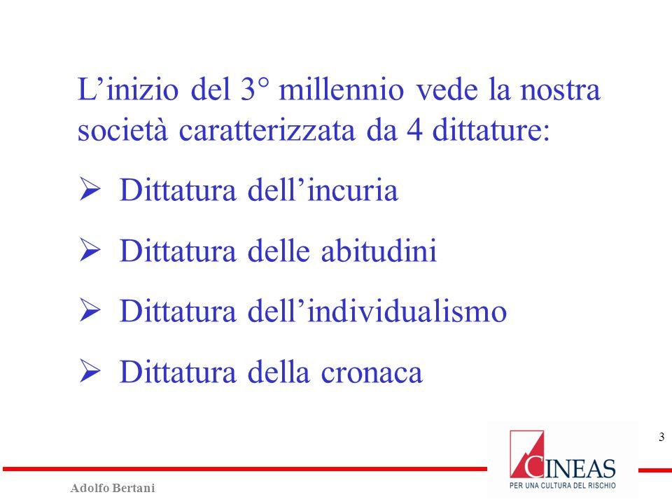 Adolfo Bertani 3 Linizio del 3° millennio vede la nostra società caratterizzata da 4 dittature: Dittatura dellincuria Dittatura delle abitudini Dittatura dellindividualismo Dittatura della cronaca