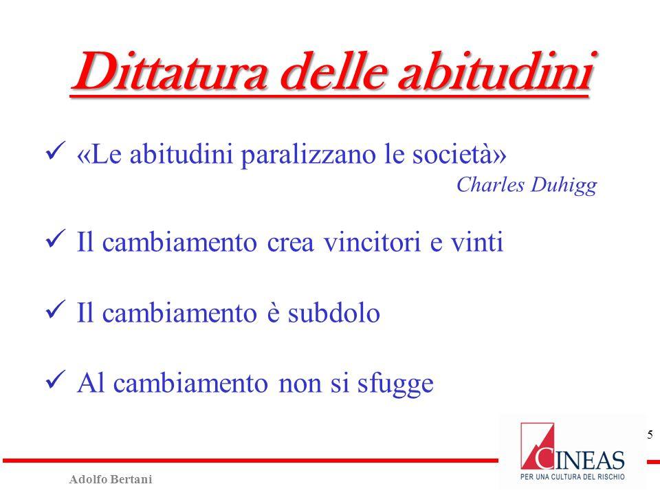 Adolfo Bertani 5 Dittatura delle abitudini «Le abitudini paralizzano le società» Charles Duhigg Il cambiamento crea vincitori e vinti Il cambiamento è subdolo Al cambiamento non si sfugge