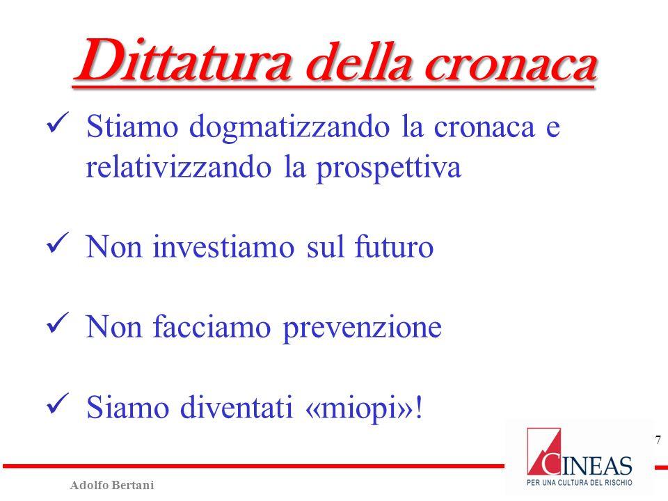 Adolfo Bertani 7 Dittatura della cronaca Stiamo dogmatizzando la cronaca e relativizzando la prospettiva Non investiamo sul futuro Non facciamo prevenzione Siamo diventati «miopi»!