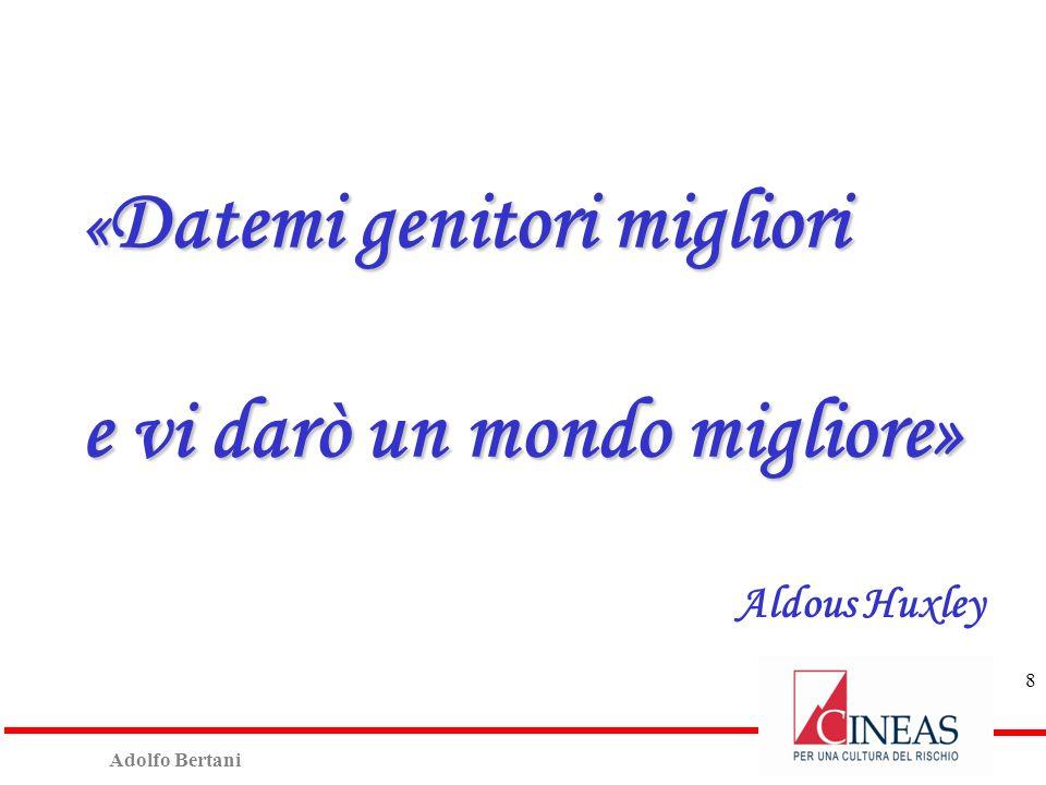 Adolfo Bertani 8 « Datemi genitori migliori e vi darò un mondo migliore» Aldous Huxley