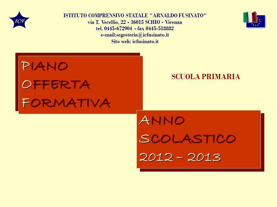 PIANO OFFERTA FORMATIVA PIANO OFFERTA FORMATIVA ANNO SCOLASTICO 2012 – 2013 ANNO SCOLASTICO 2012 – 2013 SCUOLA PRIMARIA ISTITUTO COMPRENSIVO STATALE ARNALDO FUSINATO via T.
