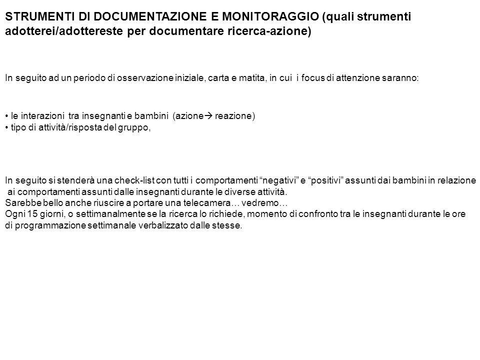STRUMENTI DI DOCUMENTAZIONE E MONITORAGGIO (quali strumenti adotterei/adottereste per documentare ricerca-azione) In seguito ad un periodo di osservaz