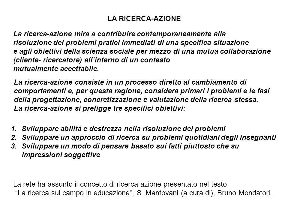 LA RICERCA-AZIONE La ricerca-azione mira a contribuire contemporaneamente alla risoluzione dei problemi pratici immediati di una specifica situazione