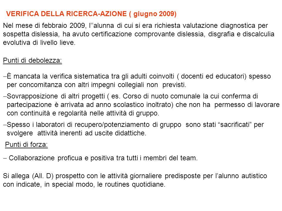 VERIFICA DELLA RICERCA-AZIONE ( giugno 2009) Nel mese di febbraio 2009, lalunna di cui si era richiesta valutazione diagnostica per sospetta dislessia