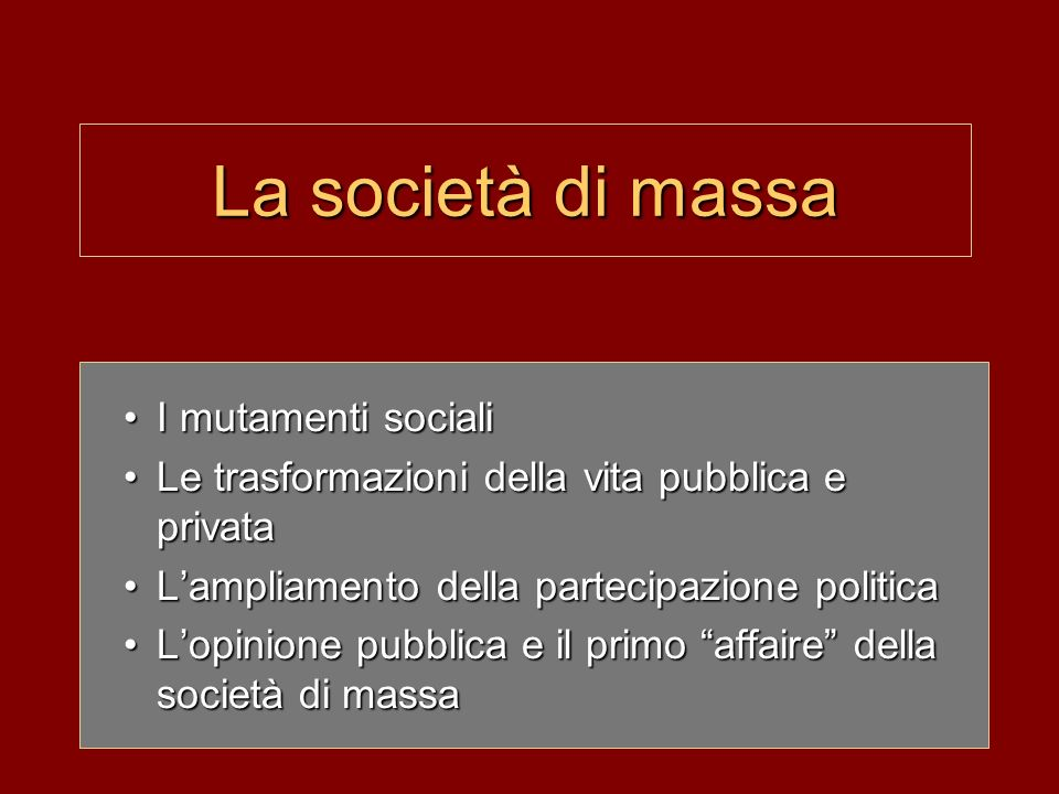 La società di massa I mutamenti socialiI mutamenti sociali Le trasformazioni della vita pubblica e privataLe trasformazioni della vita pubblica e priv