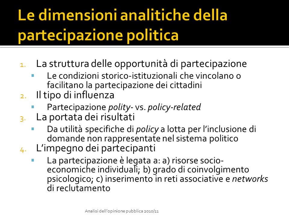 1. La struttura delle opportunità di partecipazione Le condizioni storico-istituzionali che vincolano o facilitano la partecipazione dei cittadini 2.