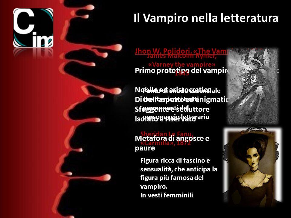 Il Vampiro nella letteratura Jhon W. Polidori, «The Vampire» 1816 Primo prototipo del vampiro ottocentesco: Nobile ed aristocratico Di bellaspetto ed