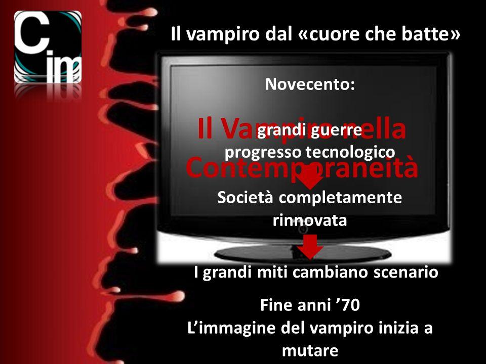 Il Vampiro nella Contemporaneità Il vampiro dal «cuore che batte» Novecento: grandi guerre progresso tecnologico Società completamente rinnovata I gra