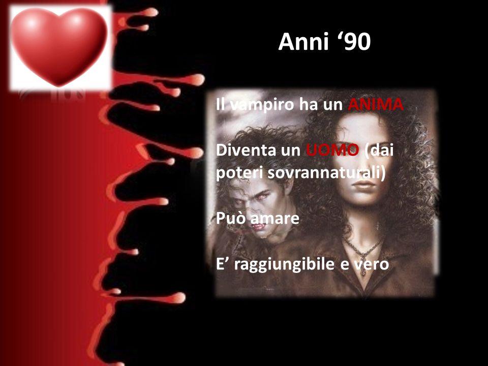 Anni 90 Il Diario del Vampiro Anita Blake Il vampiro ha un ANIMA Diventa un UOMO (dai poteri sovrannaturali) Può amare E raggiungibile e vero