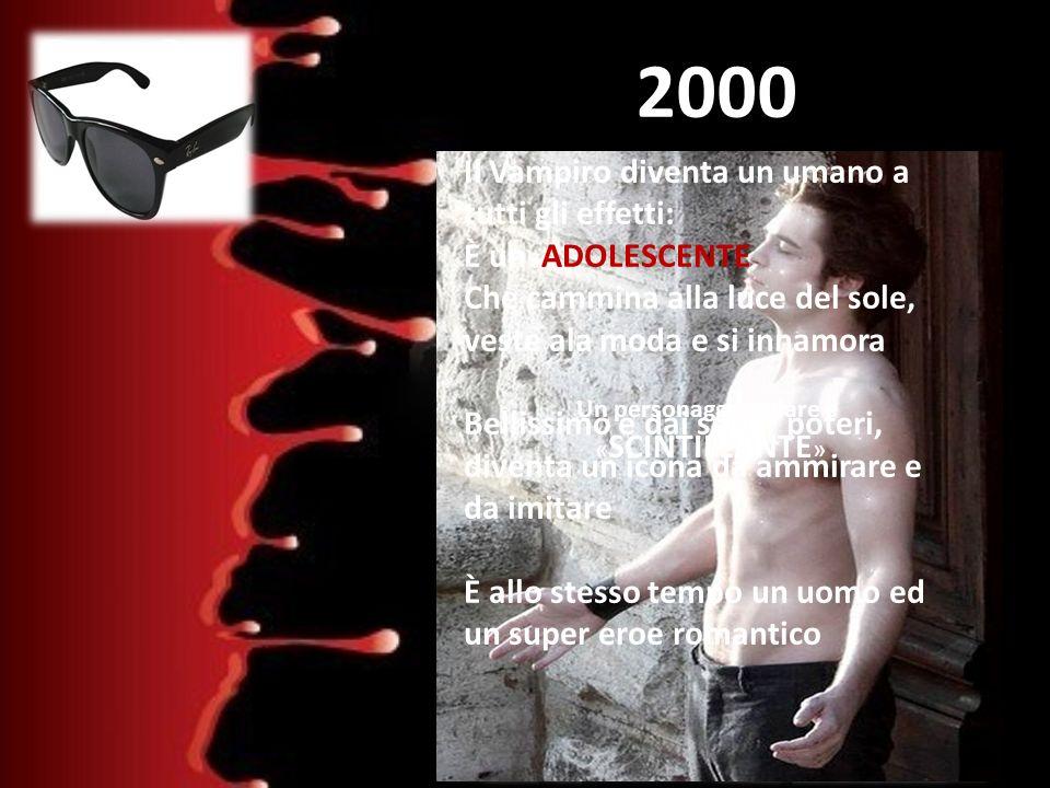 2000 Twilight Il Vampiro diventa un umano a tutti gli effetti: È un ADOLESCENTE Che cammina alla luce del sole, veste ala moda e si innamora Bellissim