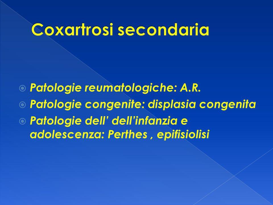 Patologie reumatologiche: A.R. Patologie congenite: displasia congenita Patologie dell dellinfanzia e adolescenza: Perthes, epifisiolisi