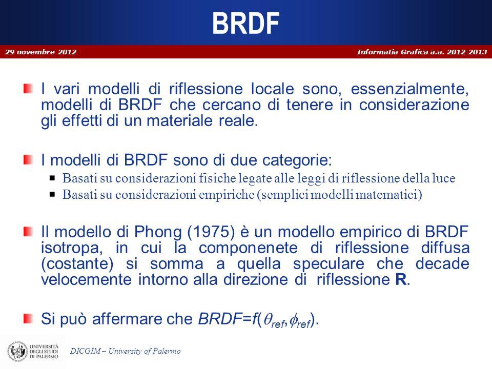 Informatia Grafica a.a. 2012-2013 DICGIM – University of Palermo BRDF I vari modelli di riflessione locale sono, essenzialmente, modelli di BRDF che c