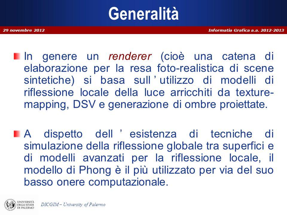 Informatia Grafica a.a. 2012-2013 DICGIM – University of Palermo Generalità In genere un renderer (cioè una catena di elaborazione per la resa foto-re