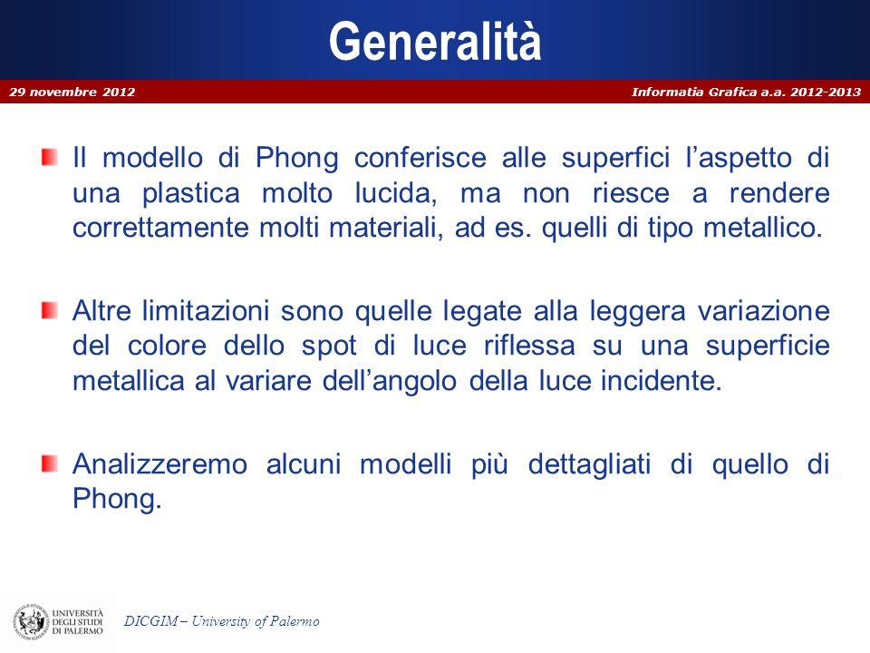 Informatia Grafica a.a. 2012-2013 DICGIM – University of Palermo Generalità Il modello di Phong conferisce alle superfici laspetto di una plastica mol
