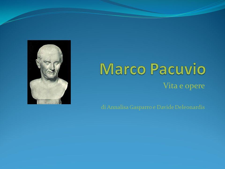 Vita Marco Pacuvio nacque attorno al 220 a.C.a Brindisi, da famiglia osca.